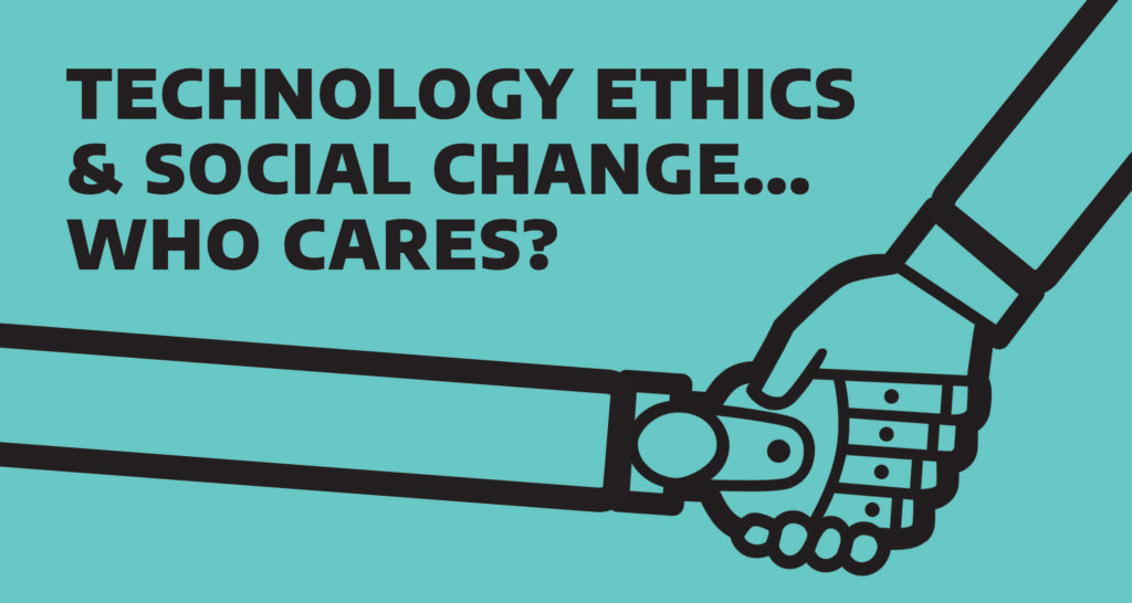 Global Challenges 2019: Technology Ethnics and Social Change Who Cares?